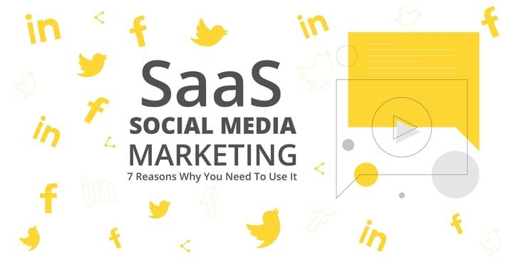 7 Reasons SaaS Companies Should Use Social Media Marketing