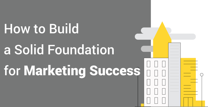 How to Build a Solid Foundation for Marketing Success