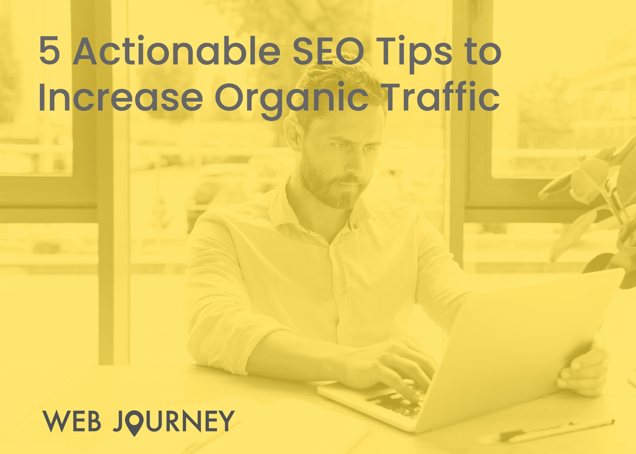 Web-Journey-Blog-5-Actionable-SEO-Tips-To-Increase-Organic-Traffic
